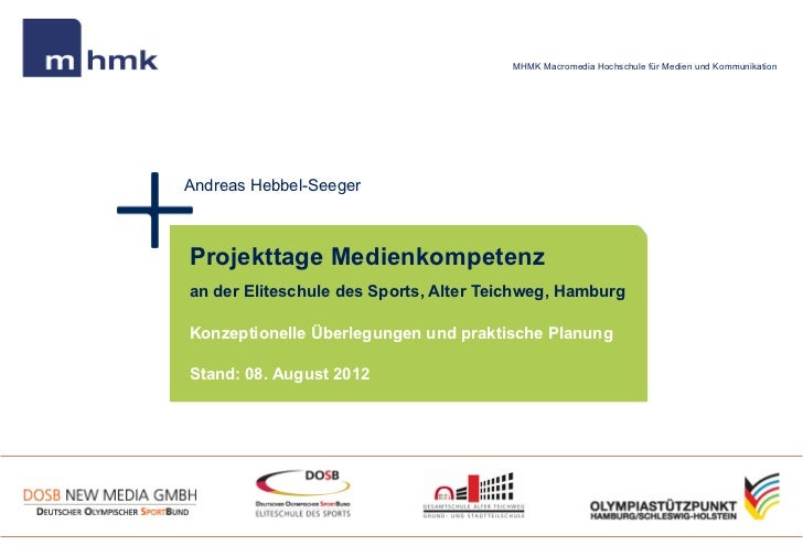 MHMK Macromedia Hochschule für Medien und KommunikationAndreas Hebbel-SeegerProjekttage Medienkompetenzan der Eliteschule ...
