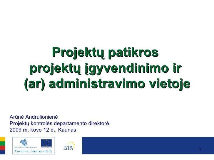 Projektų patikros  projektų įgyvendinimo ir  (ar) administravimo vietoje Arūnė Andrulionienė Projektų kontrolės departamen...