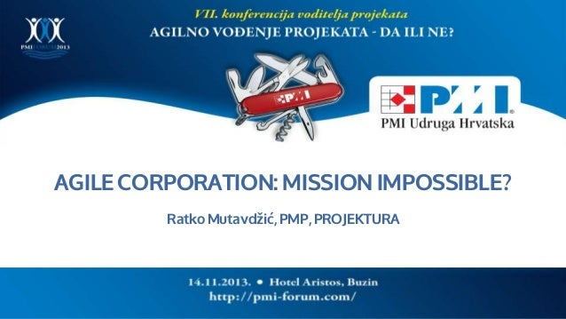 AGILE CORPORATION: MISSION IMPOSSIBLE? Ratko Mutavdžić, PMP, PROJEKTURA