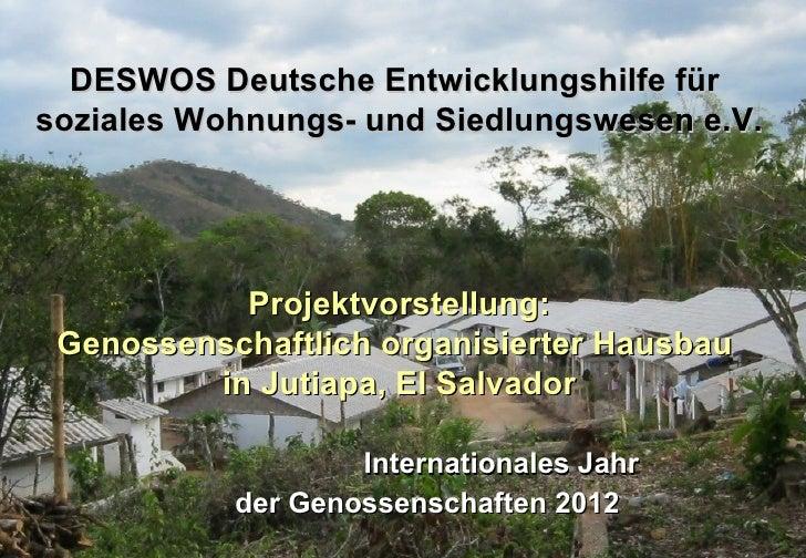 DESWOS Deutsche Entwicklungshilfe fürsoziales Wohnungs- und Siedlungswesen e.V.           Projektvorstellung: Genossenscha...