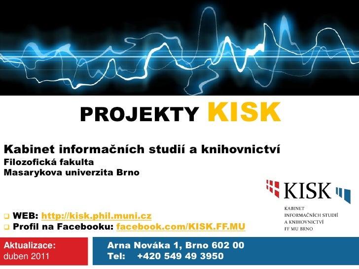 PROJEKTY  KISK <ul><li>Kabinet informačních studií a knihovnictví </li></ul><ul><li>Filozofická fakulta </li></ul><ul><li>...