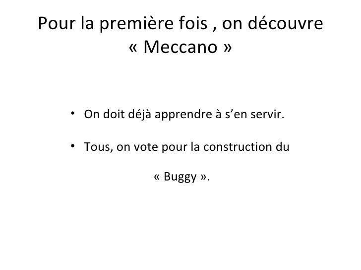 Pour la première fois , on découvre           « Meccano »    • On doit déjà apprendre à s'en servir.    • Tous, on vote po...