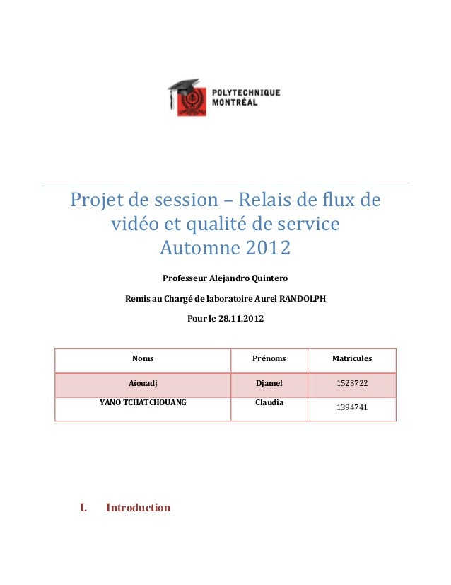 Projet de session – Relais de flux de vidéo et qualité de service Automne 2012 Professeur Alejandro Quintero Remis au Char...