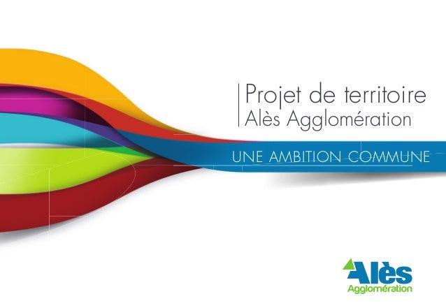 Projet de territoire Alès Agglomération  UNE AMBITION COMMUNE