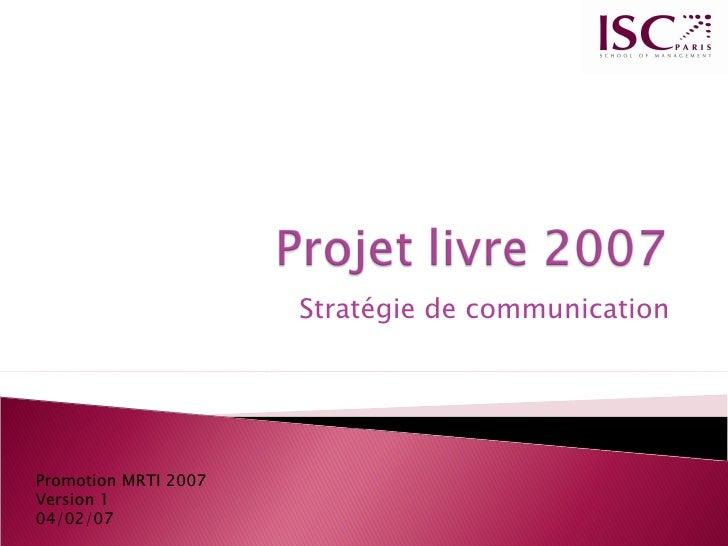 Stratégie de communication Promotion MRTI 2007 Version 1 04/02/07