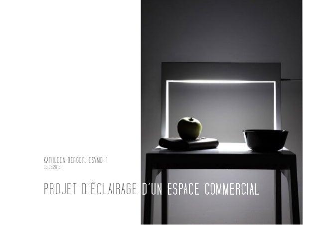 PROJET D'ÉCLAIRAGE D'UN ESPACE COMMERCIAL KATHLEEN BERGER, ESVMD 1 03.06.2013