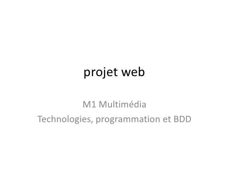 projet web          M1 MultimédiaTechnologies, programmation et BDD