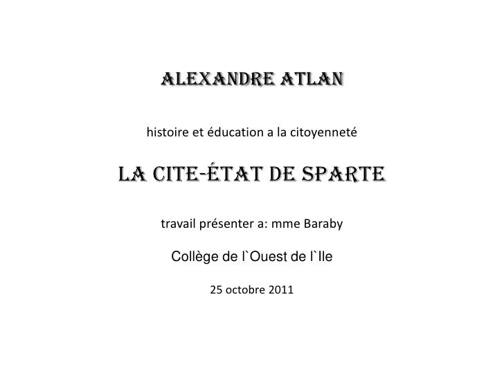 Alexandre Atlan  histoire et éducation a la citoyennetéLa Cite-État de Sparte    travail présenter a: mme Baraby      Coll...