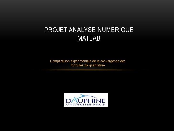 PROJET ANALYSE NUMÉRIQUE         MATLAB Comparaison expérimentale de la convergence des             formules de quadrature