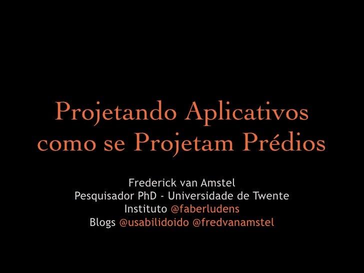 Projetando Aplicativos como se Projetam Prédios