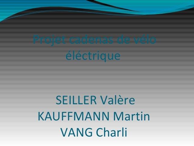 Projet cadenas de vélo      éléctrique  SEILLER ValèreKAUFFMANN Martin   VANG Charli