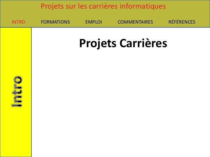 Projets sur les carrières informatiquesINTRO   FORMATIONS    EMPLOI   COMMENTAIRES       RÉFÉRENCES                     Pr...