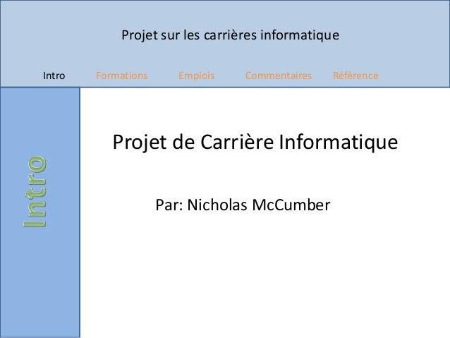 Projet sur les carrières informatiqueIntro Formations Emplois Commentaires RéférenceProjet de Carrière InformatiquePar: Ni...
