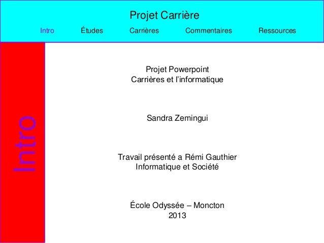 Projet Carrière    Intro   Études      Carrières      Commentaires     Ressources                            Projet Powerp...
