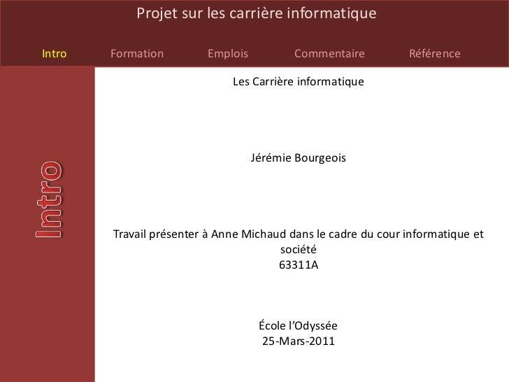 Les Carrière informatique<br />Jérémie Bourgeois<br />Travail présenter à Anne Michaud dans le cadre du cour informatique ...