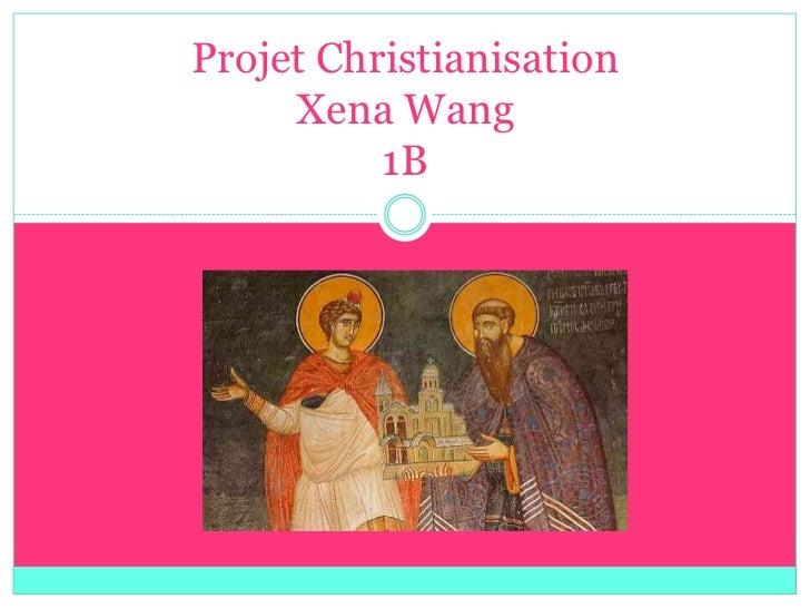 Projet Christianisation     Xena Wang          1B