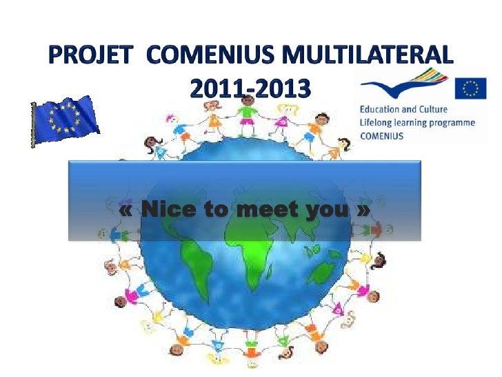 PROJET  COMENIUS MULTILATERAL 2011-2013<br />«Nice to meetyou»<br />