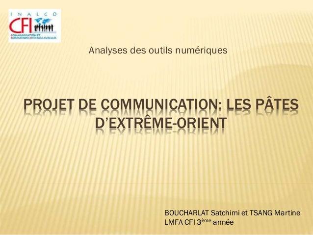 PROJET DE COMMUNICATION: LES PÂTES D'EXTRÊME-ORIENT Analyses des outils numériques BOUCHARLAT Satchimi et TSANG Martine LM...