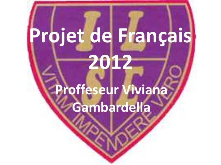 Projet de Français       2012  Proffeseur Viviana     Gambardella
