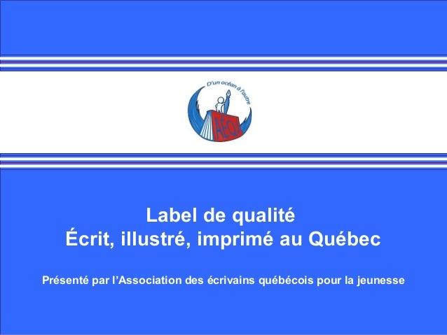 Label de qualité Écrit, illustré, imprimé au Québec Présenté par l'Association des écrivains québécois pour la jeunesse