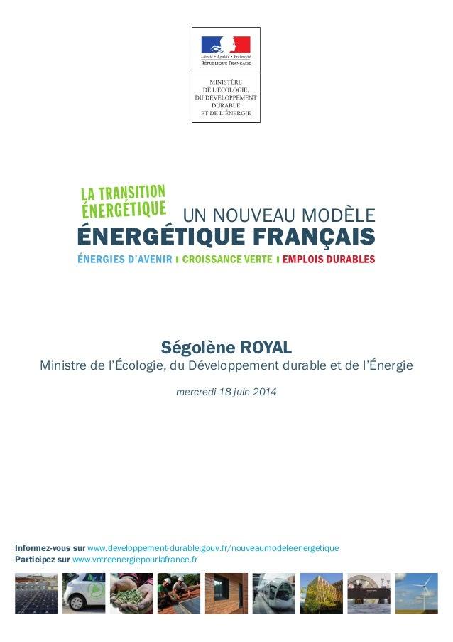 Informez-vous sur www.developpement-durable.gouv.fr/nouveaumodeleenergetique Participez sur www.votreenergiepourlafrance.f...