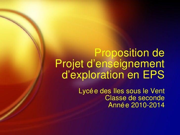 Proposition de Projet d'enseignement d'exploration en EPS Lycée des Iles sous le Vent Classe de seconde Année 2010-2014