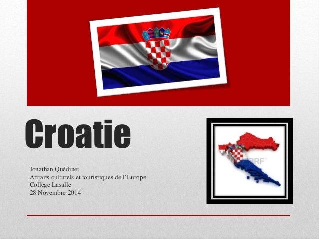 Croatie Jonathan Quédinet Attraits culturels et touristiques de l'Europe Collège Lasalle 28 Novembre 2014