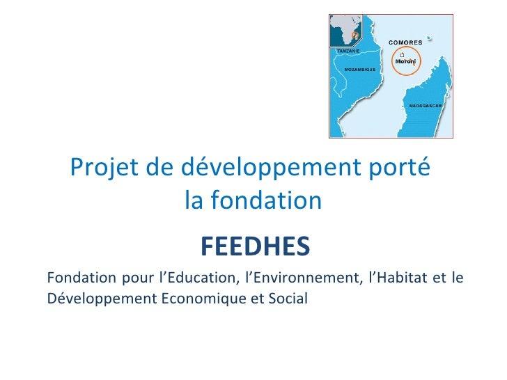Projet de développement porté             la fondation                      FEEDHESFondation pour l'Education, l'Environne...