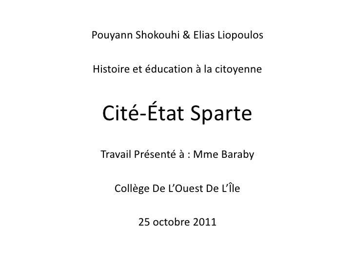 Pouyann Shokouhi & Elias LiopoulosHistoire et éducation à la citoyenne  Cité-État Sparte Travail Présenté à : Mme Baraby  ...