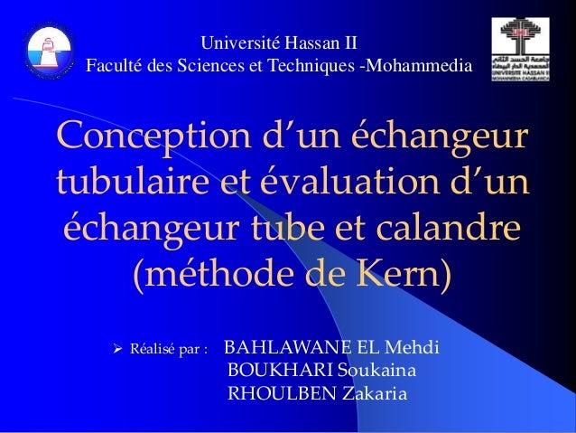 Université Hassan II  Faculté des Sciences et Techniques -Mohammedia  Conception d'un échangeur  tubulaire et évaluation d...