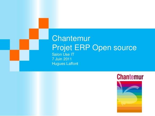 Chantemur Projet ERP Open source Salon Use IT 7 Juin 2011 Hugues Laffont