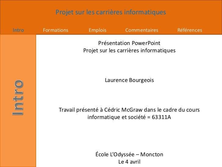 Présentation PowerPoint<br />Projet sur les carrières informatiques<br />Laurence Bourgeois<br />Travail présenté à Cédric...