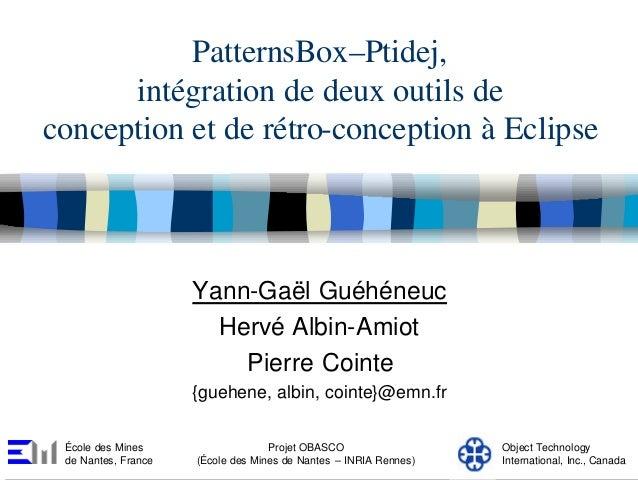 PatternsBox–Ptidej,      intégration de deux outils deconception et de rétro-conception à Eclipse                     Yann...