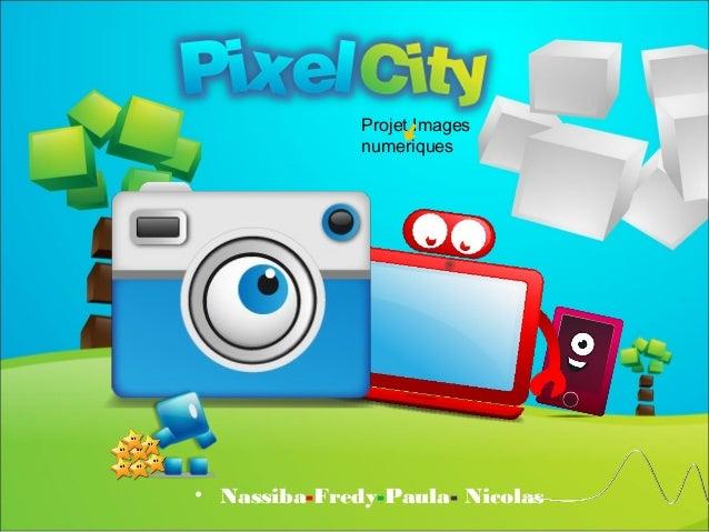 Projet Images              numeriques• Nassiba-Fredy-Paula- Nicolas