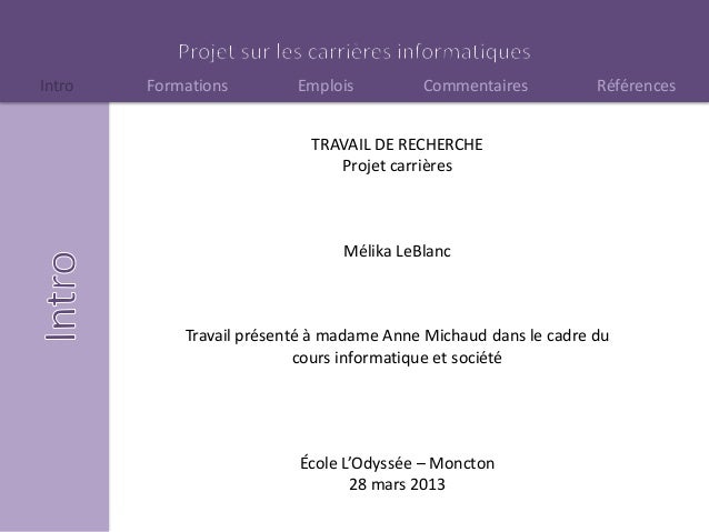Intro Formations Emplois Commentaires RéférencesTRAVAIL DE RECHERCHEProjet carrièresMélika LeBlancTravail présenté à madam...