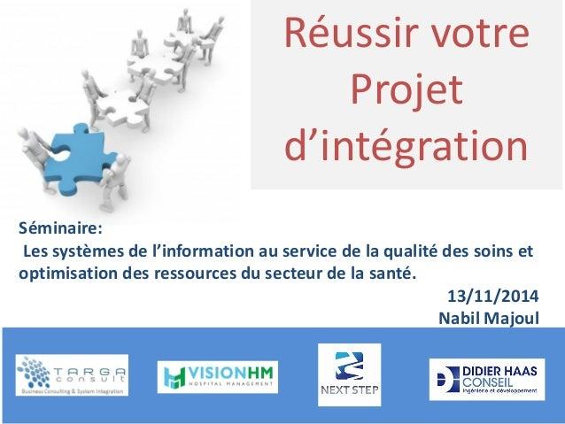 Réussir votre Projet d'intégration  Séminaire: Les systèmes de l'information au service de la qualité des soins et optimis...