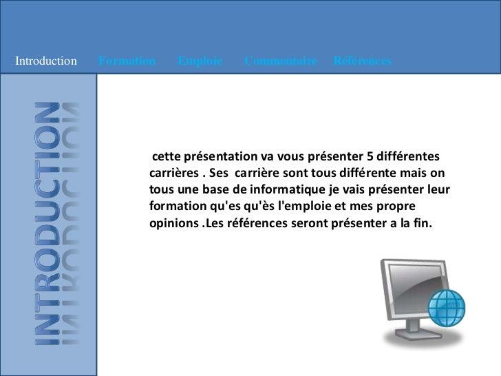 Introduction   Formation   Emploie    Commentaire     Références                       cette présentation va vous présente...