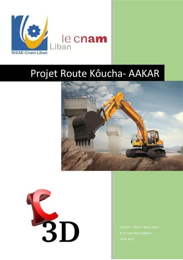 Etudiant: Abed El-Karim Jaber Prof: Ing.Samer Zakkaria 2014-2015 Projet Route Kôucha- AAKAR