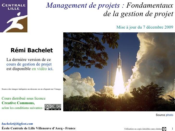 Rémi Bachelet Management de projets :  Fondamentaux de la gestion de projet [email_address]   École Centrale de Lille Vill...