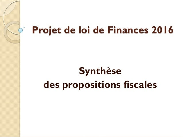 Projet de loi de Finances 2016 Synthèse des propositions fiscales