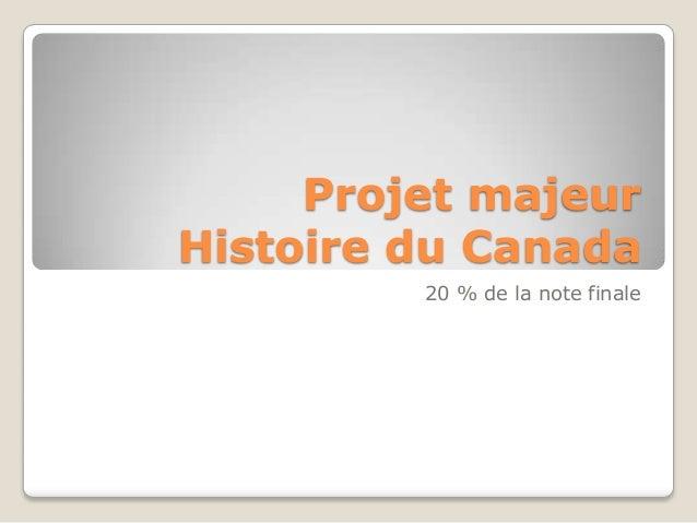 Projet majeur Histoire du Canada 20 % de la note finale