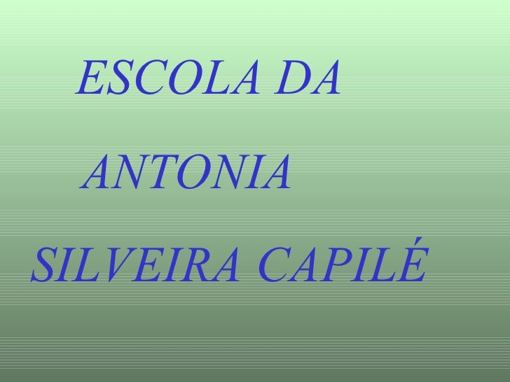 ESCOLA DA  ANTONIA  SILVEIRA CAPILÉ