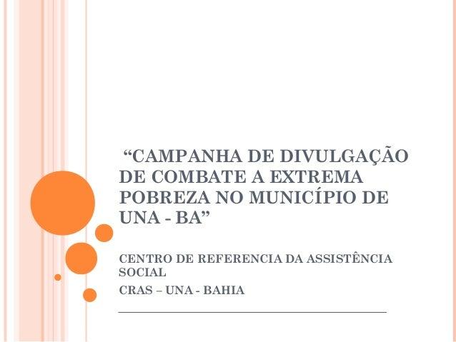 """""""CAMPANHA DE DIVULGAÇÃODE COMBATE A EXTREMAPOBREZA NO MUNICÍPIO DEUNA - BA""""CENTRO DE REFERENCIA DA ASSISTÊNCIASOCIALCRAS ..."""