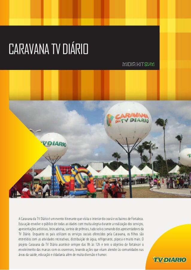 CARAVANATVDIÁRIO A Caravana da TV Diário é um evento itinerante que visita o interior do ceará e os bairros de Fortaleza. ...