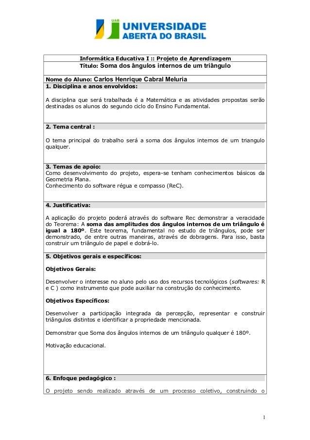 Informática Educativa I :: Projeto de Aprendizagem Título: Soma dos ângulos internos de um triângulo Nome do Aluno: Carlos...