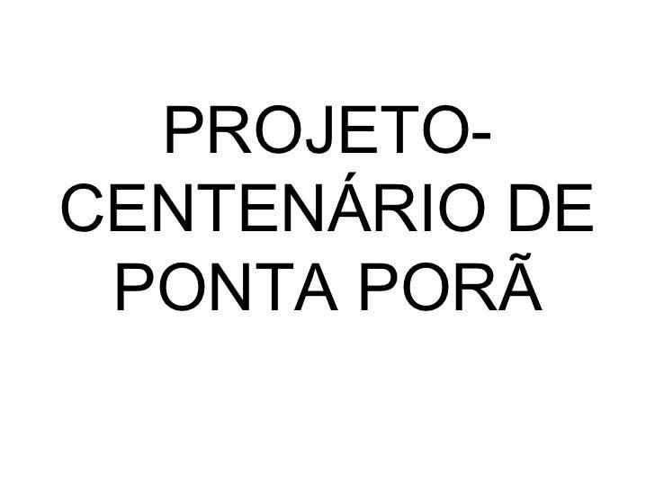 PROJETO-CENTENÁRIO DE PONTA PORÃ