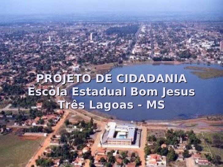 PROJETO DE CIDADANIA Escola Estadual Bom Jesus Três Lagoas - MS