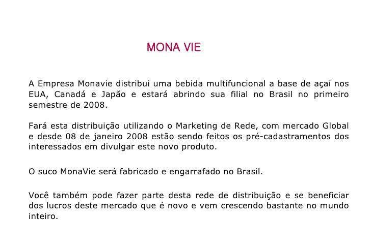 A Empresa Monavie distribui uma bebida multifuncional a base de açaí nos EUA, Canadá e Japão e estará abrindo sua filial n...