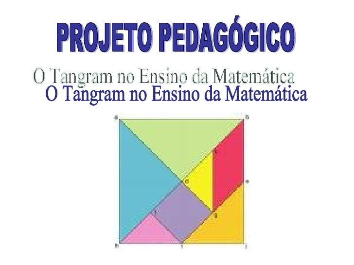 O Tangram no Ensino da Matemática PROJETO PEDAGÓGICO