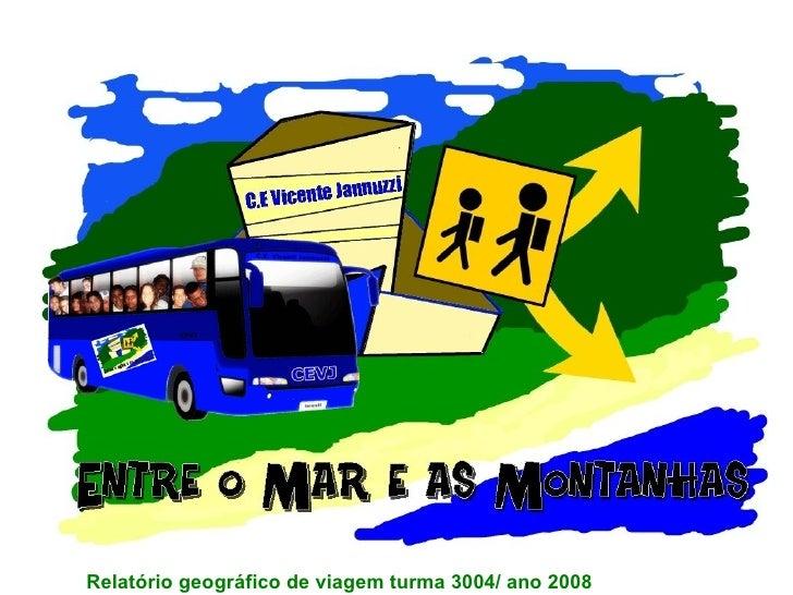 Relatório geográfico de viagem turma 3004/ ano 2008